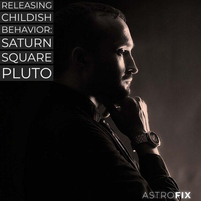 Releasing Childish Behavior_ Saturn Square Pluto (1)