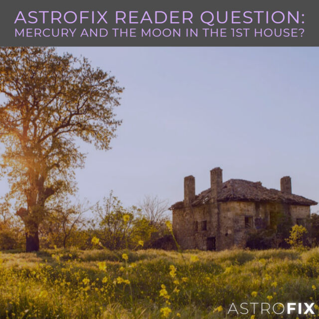 AstroFix Reader Question_ Mercury and the Moon in the 1st house_