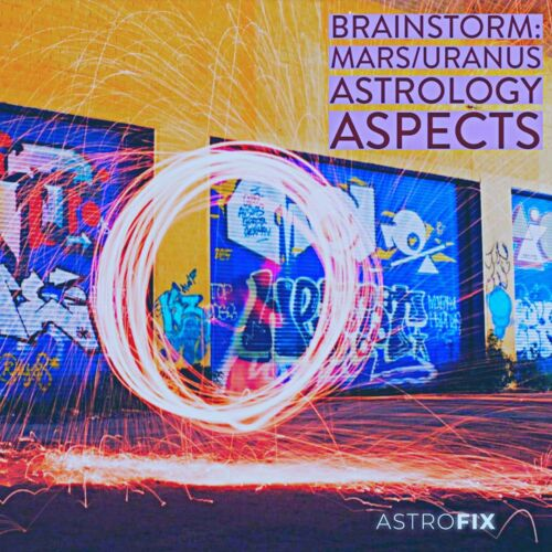 AstroFix Brainstorm Mars Uranus Astrology Aspects astrofix.net