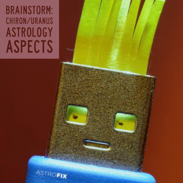 Brainstorm_ Chiron_Uranus Astrology Aspects AstroFix