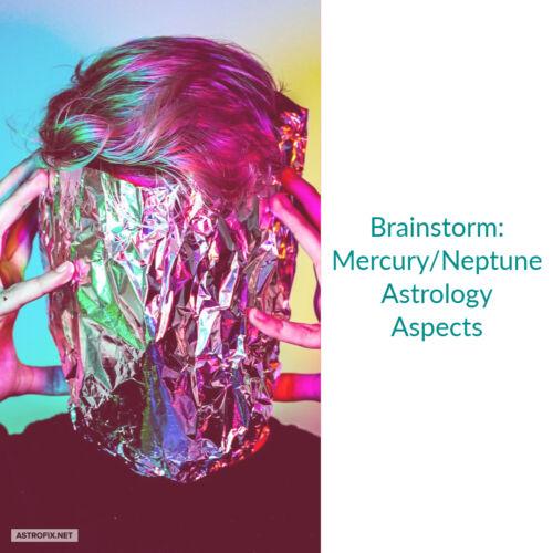 Brainstorm_ Mercury_Neptune Astrology Aspects AstroFix