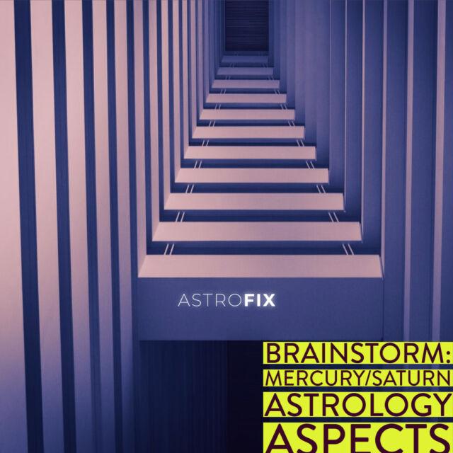 Brainstorm_ Mercury_Saturn Astrology Aspects
