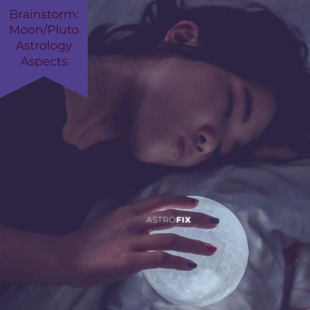 Brainstorm_ Moon_Pluto Astrology Aspects AstroFix (1)