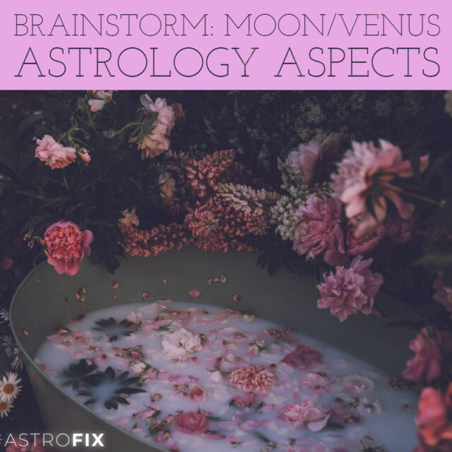 Brainstorm_ Moon_Venus Astrology Aspects AstroFix (1)