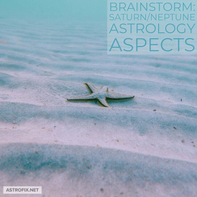Brainstorm_ Saturn_Neptune Astrology Aspects AstroFix
