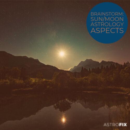 Brainstorm_ Sun_Moon Astrology Aspects AstroFix