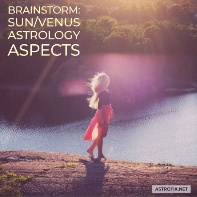 Brainstorm_ Sun_Venus Astrology Aspects AstroFix