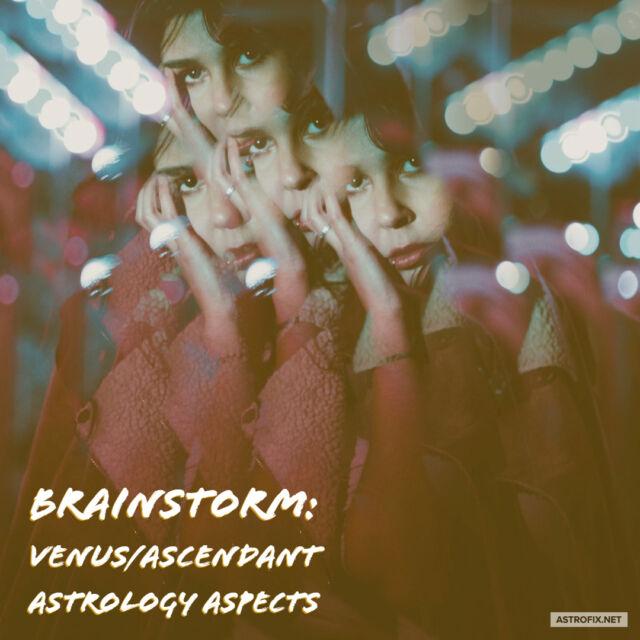 Brainstorm_ Venus_Ascendant Astrology Aspects (1)