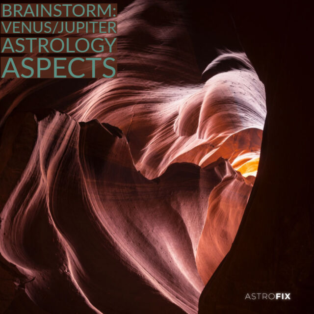 Brainstorm_ Venus_Jupiter Astrology Aspects (1)