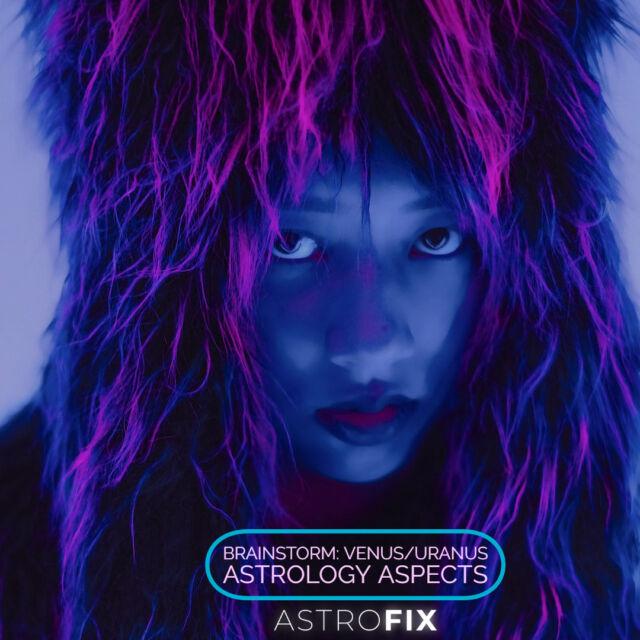 Brainstorm_ Venus_Uranus Astrology Aspects AstroFix (1)