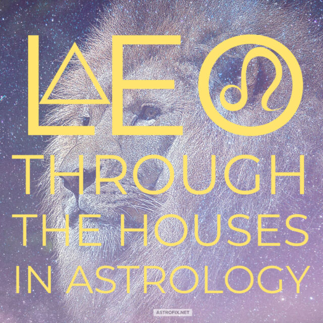 Leo THROUGH THE HOUSES IN ASTROLOGY astrofix.net astrology
