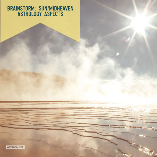 BRAINSTORM_ SUN_MIDHEAVEN ASTROLOGY ASPECTS