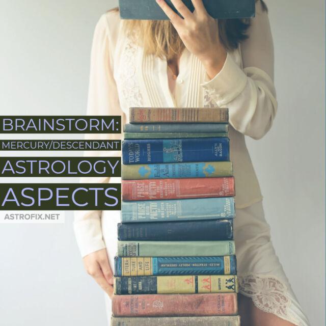 Brainstorm_ Mercury_Descendant Astrology Aspects AstroFix (2)