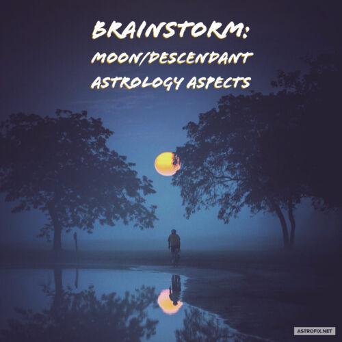 Brainstorm_ Moon_Descendant Astrology Aspects