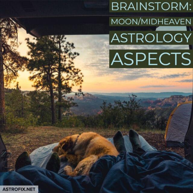 Brainstorm_ Moon_Midheaven Astrology Aspects AstroFix