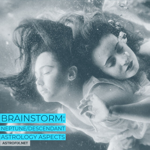 Brainstorm_ Neptune_Descendant Astrology Aspects AstroFix