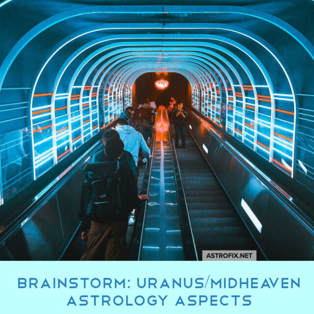 Brainstorm_ Uranus_Midheaven Astrology Aspects AstroFix