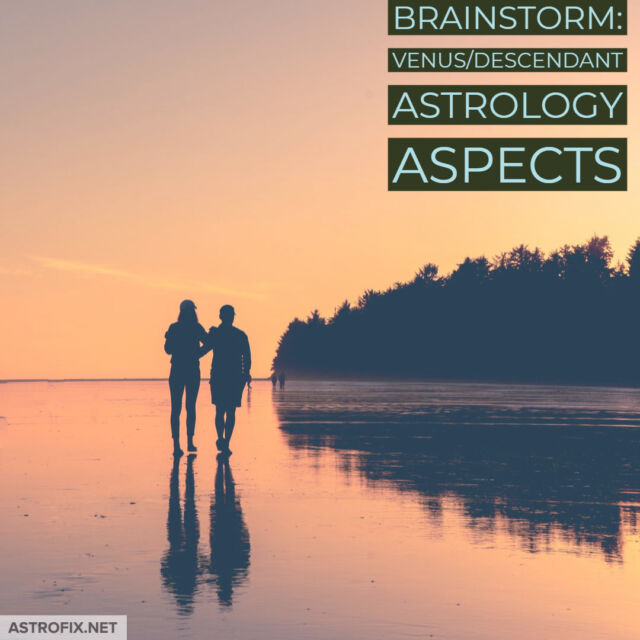 Brainstorm_ Venus_Descendant Astrology Aspects AstroFix