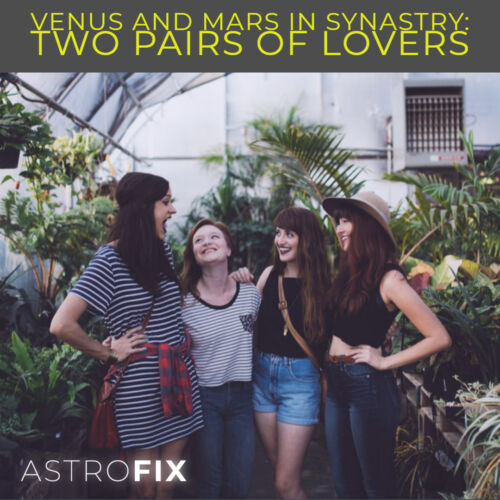 Venus and Mars in Synastry_ Two Pairs of Lovers Astrology AstroFix (1)