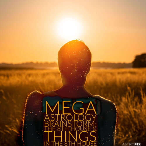Mega Astrology Brainstorm The 8th House and Things in the 8th House AstroFix.net 1