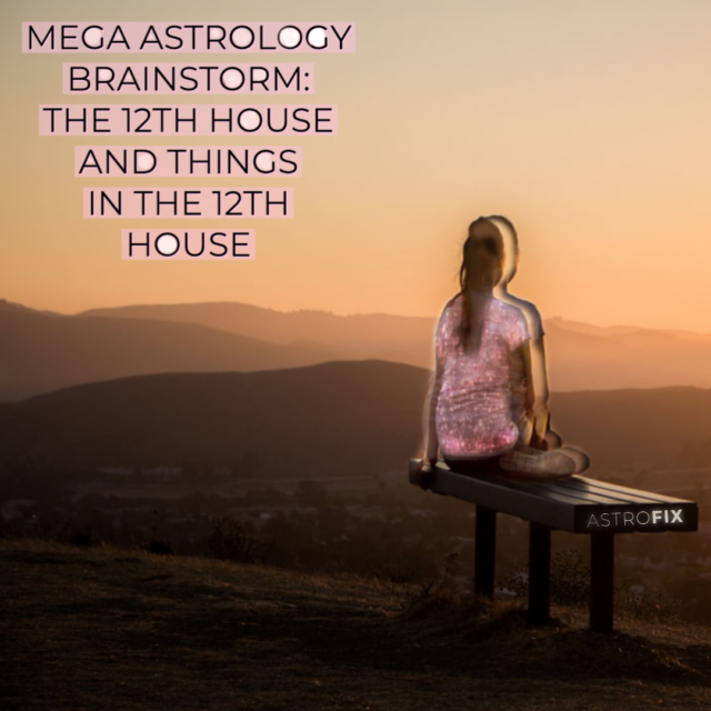 Mega Astrology Brainstorm_ The 12th House and Things in the 12th House (2)