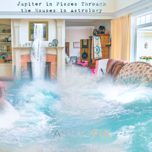 AstroFix Jupiter in Pisces Through the Houses in Astrology
